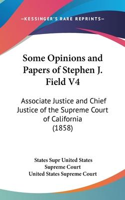 Some Opinions and Papers of Stephen J. Field V4