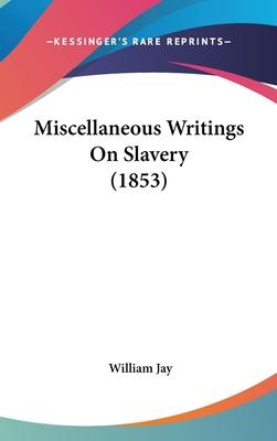 Miscellaneous Writings on Slavery (1853)