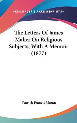 The Letters of James Maher on Religious Subjects; With a Memoir (1877)