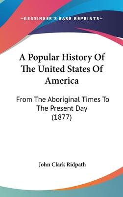 A Popular History of the United States of America