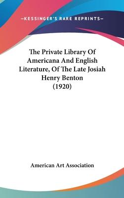The Private Library of Americana and English Literature, of the Late Josiah Henry Benton (1920)