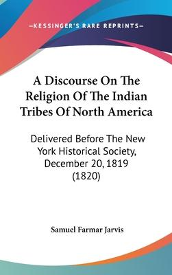 A Discourse on the Religion of the Indian Tribes of North America