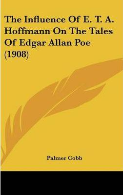 The Influence of E. T. A. Hoffmann on the Tales of Edgar Allan Poe (1908)