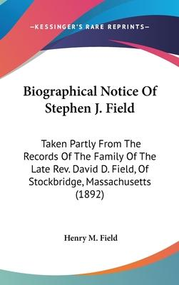 Biographical Notice of Stephen J. Field