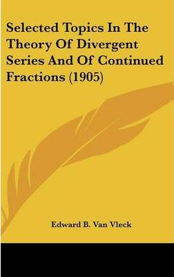 Selected Topics in the Theory of Divergent Series and of Continued Fractions (1905)