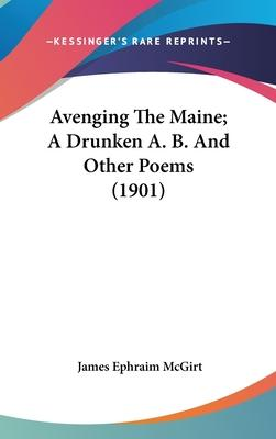 Avenging the Maine; A Drunken A. B. and Other Poems (1901)