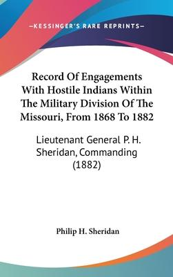 Record of Engagements with Hostile Indians Within the Military Division of the Missouri, from 1868 to 1882