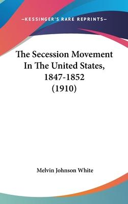 The Secession Movement in the United States, 1847-1852 (1910)
