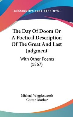 The Day of Doom or a Poetical Description of the Great and Last Judgment