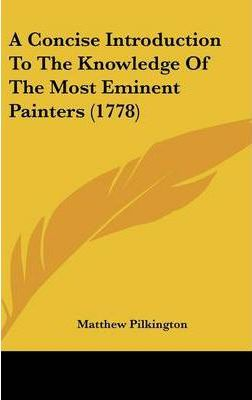 A Concise Introduction to the Knowledge of the Most Eminent Painters (1778)