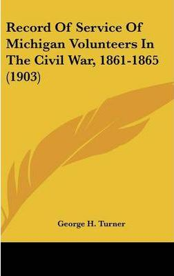 Record of Service of Michigan Volunteers in the Civil War, 1861-1865 (1903)