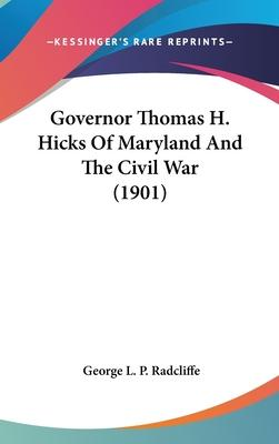 Governor Thomas H. Hicks of Maryland and the Civil War (1901)