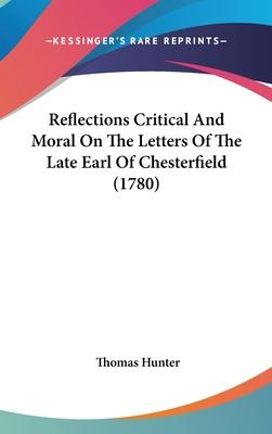Reflections Critical and Moral on the Letters of the Late Earl of Chesterfield (1780)