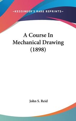 A Course in Mechanical Drawing (1898)