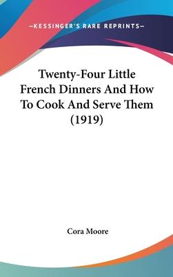 Twenty-Four Little French Dinners and How to Cook and Serve Them (1919)