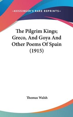 The Pilgrim Kings; Greco, and Goya and Other Poems of Spain (1915)