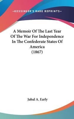 A Memoir of the Last Year of the War for Independence in the Confederate States of America (1867)