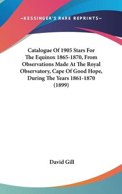 Catalogue of 1905 Stars for the Equinox 1865-1870, from Observations Made at the Royal Observatory, Cape of Good Hope, During the Years 1861-1870 (1899)