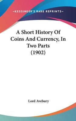 A Short History of Coins and Currency, in Two Parts (1902)