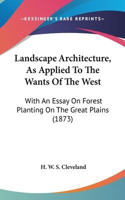 Landscape Architecture, As Applied To The Wants Of The West