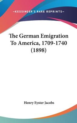 The German Emigration to America, 1709-1740 (1898)