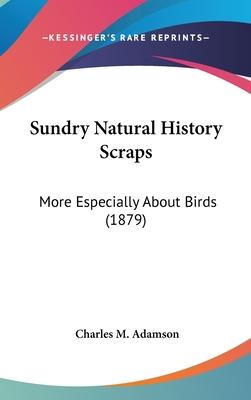 Sundry Natural History Scraps