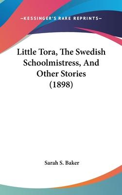Little Tora, the Swedish Schoolmistress, and Other Stories (1898)