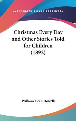 Christmas Every Day and Other Stories Told for Children (1892) Cover Image