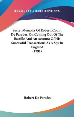 Secret Memoirs of Robert, Count de Parades, on Coming Out of the Bastille and an Account of His Successful Transactions as a Spy in England (1791)