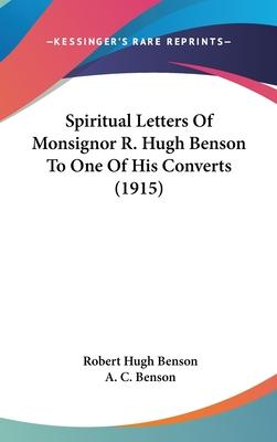 Spiritual Letters of Monsignor R. Hugh Benson to One of His Converts (1915)