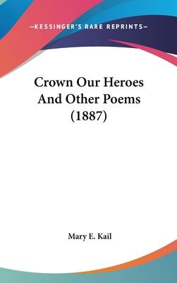 Crown Our Heroes and Other Poems (1887)