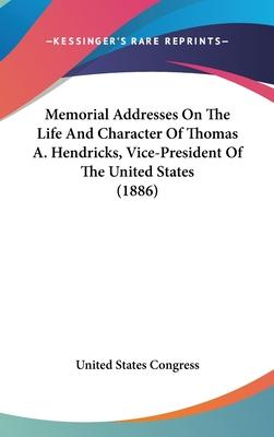 Memorial Addresses on the Life and Character of Thomas A. Hendricks, Vice-President of the United States (1886)