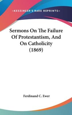 Sermons on the Failure of Protestantism, and on Catholicity (1869)