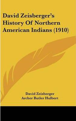 David Zeisberger's History of Northern American Indians (1910)