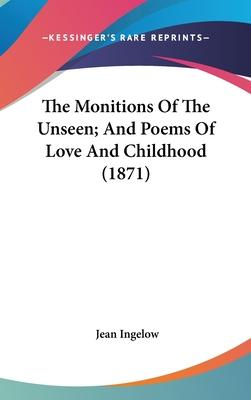 The Monitions Of The Unseen; And Poems Of Love And Childhood (1871)
