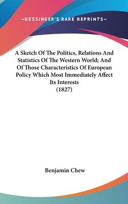A Sketch of the Politics, Relations and Statistics of the Western World; And of Those Characteristics of European Policy Which Most Immediately Affect Its Interests (1827)