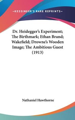 Dr. Heidegger's Experiment; The Birthmark; Ethan Brand; Wakefield; Drowne's Wooden Image; The Ambitious Guest (1913)