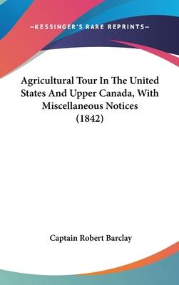 Agricultural Tour in the United States and Upper Canada, with Miscellaneous Notices (1842)