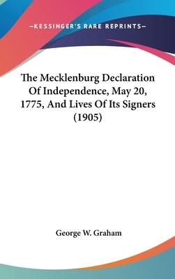 The Mecklenburg Declaration of Independence, May 20, 1775, and Lives of Its Signers (1905)
