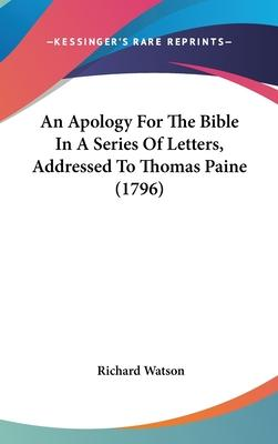 An Apology for the Bible in a Series of Letters, Addressed to Thomas Paine (1796)