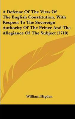 A Defense of the View of the English Constitution, with Respect to the Sovereign Authority of the Prince and the Allegiance of the Subject (1710)