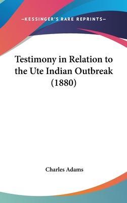 Testimony in Relation to the Ute Indian Outbreak (1880)