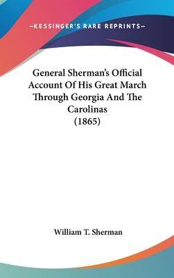 General Sherman's Official Account of His Great March Through Georgia and the Carolinas (1865)