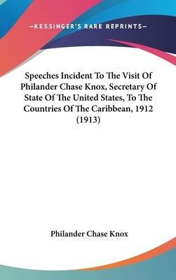 Speeches Incident to the Visit of Philander Chase Knox, Secretary of State of the United States, to the Countries of the Caribbean, 1912 (1913)