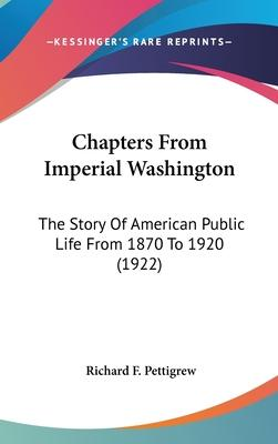 Chapters from Imperial Washington