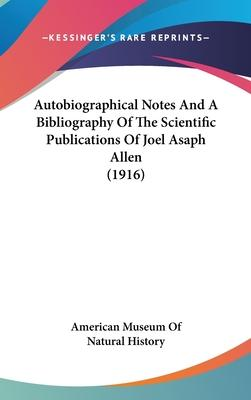 Autobiographical Notes and a Bibliography of the Scientific Publications of Joel Asaph Allen (1916)
