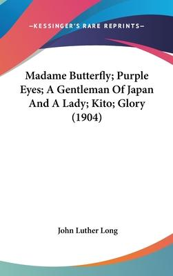 Madame Butterfly; Purple Eyes; A Gentleman of Japan and a Lady; Kito; Glory (1904)