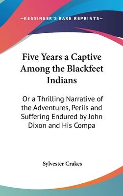 Five Years A Captive Among The Blackfeet Indians