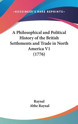 A Philosophical and Political History of the British Settlements and Trade in North America V1 (1776)