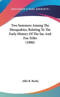 Two Summers Among the Musquakies, Relating to the Early History of the Sac and Fox Tribe (1886)